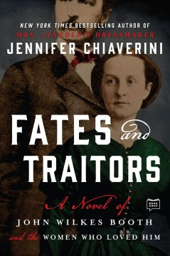 Fates and traitors : a novel of John Wilkes Booth / Jennifer Chiaverini. - Jennifer Chiaverini.