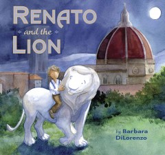Renato and the lion /  by Barbara DiLorenzo.