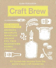 Craft brew : 50 homebrew recipes from the world's best craft breweries / Euan Ferguson.