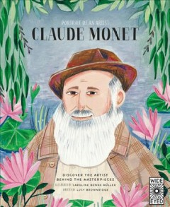 Claude Monet /  illustrated by Caroline Bonne Müller ; written by Lucy Brownridge. - illustrated by Caroline Bonne Müller ; written by Lucy Brownridge.