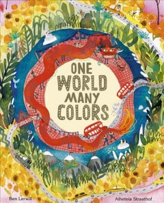One world many colors /  [text by] Ben Lerwell, [illustrations by] Alette Straathof. - [text by] Ben Lerwell, [illustrations by] Alette Straathof.