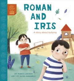 Roman and Iris : a story about bullying / by Nancy Loewen ; art by Elisa Paganelli.