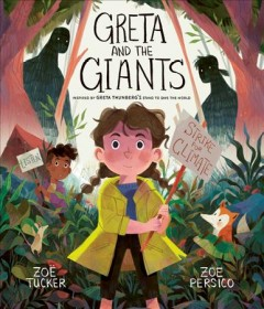 Greta and the giants : inspired by Greta Thunberg's stand to save the world / Zoë Tucker, Zoe Persico.