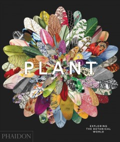 Plant : exploring the botanical world / commissioning editor: Victoria Clarke ; project editor: Rosie Pickles.