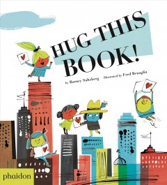 Hug this book! /  by Barney Saltzberg ; illustrated by Fred Benaglia. - by Barney Saltzberg ; illustrated by Fred Benaglia.