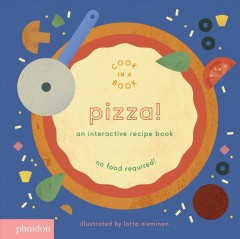 Pizza! : cook in a book / illustrated by Lotta Nieminen. - illustrated by Lotta Nieminen.