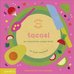 Tacos! : an interactive recipe book / illustrated by Lotta Nieminen. - illustrated by Lotta Nieminen.
