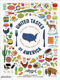 United tastes of America /  by Gabrielle Langholtz ; with drawings by Jenny Bowers and photos by DL Acken. - by Gabrielle Langholtz ; with drawings by Jenny Bowers and photos by DL Acken.
