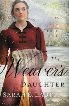 The weaver's daughter : a regency romance novel / Sarah E. Ladd.