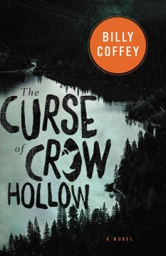 The curse of Crow Hollow /  Billy Coffey.