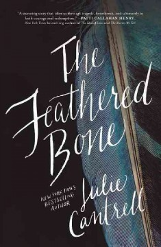 The feathered bone /  Julie Cantrell. - Julie Cantrell.