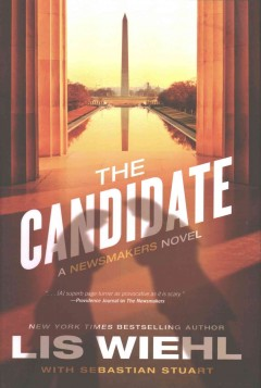 The candidate : a newsmakers novel / Lis Wiehl with Sebastian Stuart.
