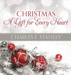 Christmas : a gift for every heart / Charles F. Stanley.