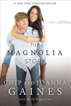 The Magnolia Story / Chip Gaines and Joanna Gaines with Mark Dagostino - Chip Gaines and Joanna Gaines with Mark Dagostino