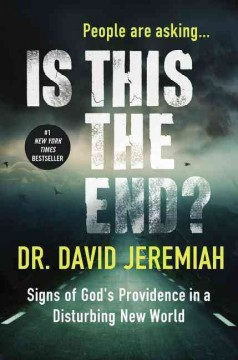 People are asking... Is this the end? : signs of God's providence in a disturbing new world / Dr. David Jeremiah. - Dr. David Jeremiah.