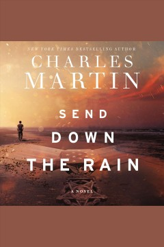 Send down the rain : a novel / Charles Martin. - Charles Martin.