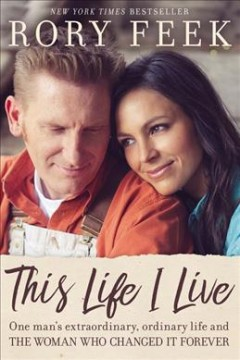 This life I live : one man's extraordinary, ordinary life and the woman who changed it forever / Rory Feek. - Rory Feek.