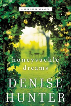 Honeysuckle dreams /  Denise Hunter.