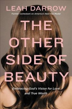 The other side of beauty : embracing God's vision for love and true worth / Leah Darrow.