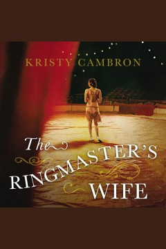 The ringmaster's wife /  Kristy Cambron. - Kristy Cambron.