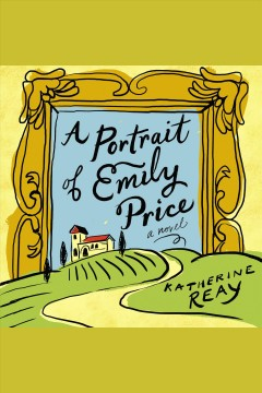 A portrait of Emily Price : a novel / Katherine Reay. - Katherine Reay.