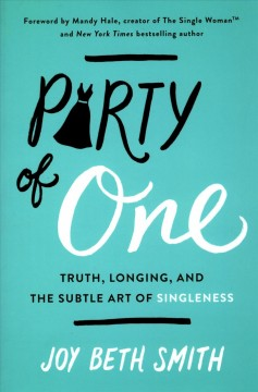 Party of one : truth, longing, and the subtle art of singleness / Joy Beth Smith. - Joy Beth Smith.
