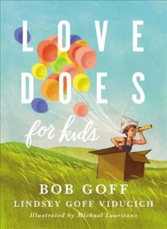 Love does for kids /  Bob Goff, Lindsey Goff Viducich ; illustrated by Michael Lauritano. - Bob Goff, Lindsey Goff Viducich ; illustrated by Michael Lauritano.