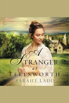 A stranger at Fellsworth /  Sarah E. Ladd. - Sarah E. Ladd.