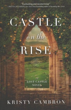 Castle on the rise : a Lost Castle novel / Kristy Cambron. - Kristy Cambron.