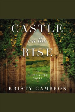 Castle on the rise /  Kristy Cambron.