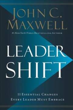 Leadershift : the 11 essential changes every leader must embrace / John C. Maxwell. - John C. Maxwell.