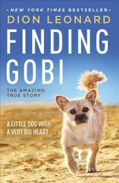 Finding Gobi : a little dog with a very big heart / Dion Leonard with Craig Borlase. - Dion Leonard with Craig Borlase.