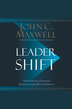 Leadershift : the 11 essential changes every leader must embrace / John C. Maxwell.