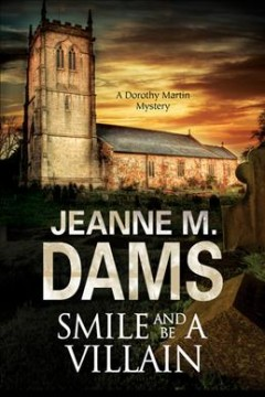 Smile and be a villain : a Dorothy Martin mystery / Jeanne M. Dams.