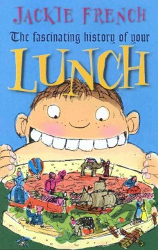 The fascinating history of your lunch /  Jackie French.