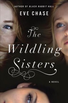 The Wildling sisters /  Eve Chase.