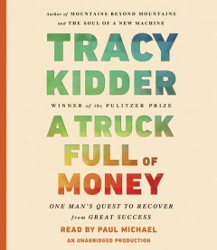 A truck full of money : one man's quest to recover from great success / Tracy Kidder.