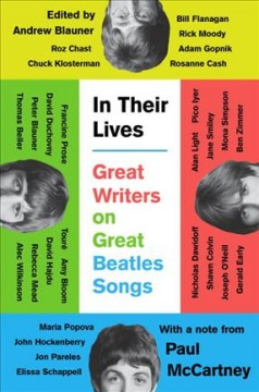 In their lives : great writers on great Beatles songs / edited by Andrew Blauner ; a note from Paul McCartney. - edited by Andrew Blauner ; a note from Paul McCartney.