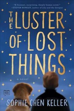 The luster of lost things /  Sophie Chen Keller.