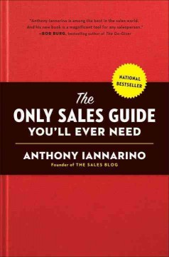 The only sales guide you'll ever need /  Anthony Iannarino. - Anthony Iannarino.