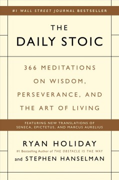 The daily stoic : 366 meditations on wisdom, perseverance, and the art of living / Ryan Holiday and Stephen Hanselman.