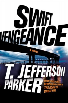 Swift vengeance : a novel / T. Jefferson Parker. - T. Jefferson Parker.