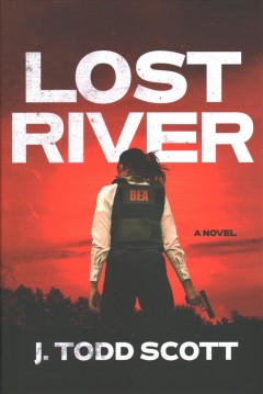 Lost river : a novel / J. Todd Scott. - J. Todd Scott.