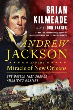 Andrew Jackson And The Miracle Of New Orleans / Brian Kilmeade and Don Yaeger - Brian Kilmeade and Don Yaeger