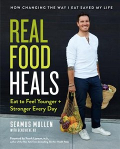 Real food heals : eat to feel younger + stronger every day / Seamus Mullen with Genevieve Ko. - Seamus Mullen with Genevieve Ko.
