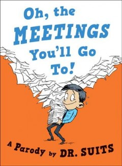 Oh, the meetings you'll go to! /  Dr. Suits ; illustrated by Zohar Lazar.