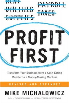 Profit first : transform your business from a cash-eating monster to a money-making machine / Mike Michalowicz. - Mike Michalowicz.