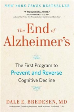 The end of Alzheimer's : the first program to prevent and reverse cognitive decline / Dale E. Bredesen.