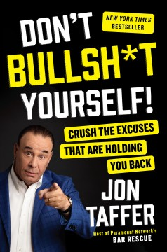 Don't bullsh*t yourself! : crush the excuses that are holding you back / Jon Taffer.