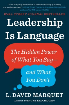 Leadership is language : the hidden power of what you say, and what you don't / L. David Marquet. - L. David Marquet.